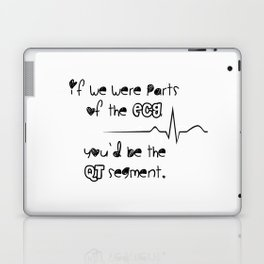 If we were parts of the ECG, you'd be the QT segment, cutie. Laptop & iPad Skin
