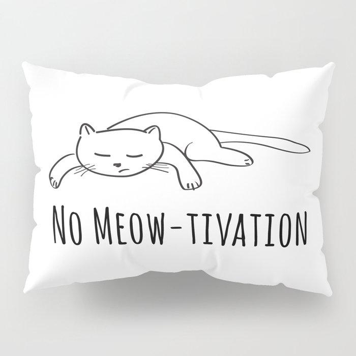 No Meow-tivation Pillow Sham