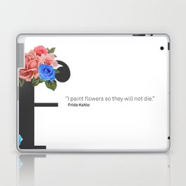 """I paint flowers so they will not die."" Frida Kahlo. Laptop & iPad Skin"
