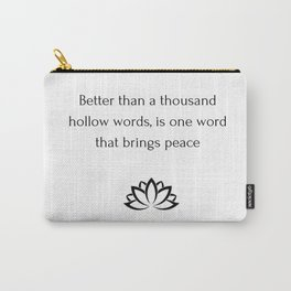Better than a thousand hollow words, is one word that brings peace Carry-All Pouch