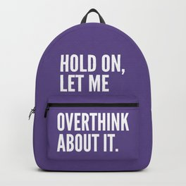Hold On Let Me Overthink About It (Ultra Violet) Backpack