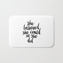 She Believed She Could So She Did black and white typography poster design bedroom wall home decor Bath Mat