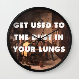 Get Used to the Dust in Your Lungs Wall Clock