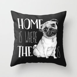 Home Is Where The Dog Is (Pug) Black Throw Pillow