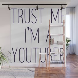 Trust me I'm a youtuber Wall Mural