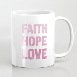 Faith, Hope, Love Coffee Mug