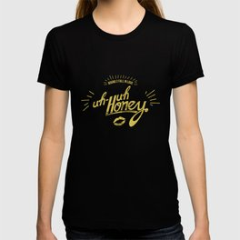 uh-huh honey T-shirt