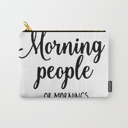 I don't like morning people or mornings or people Carry-All Pouch