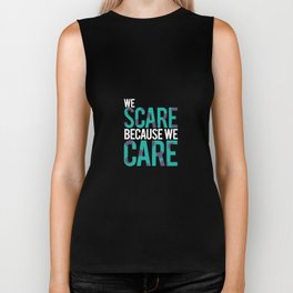 We Scare Because We Care Biker Tank