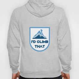 I'd Climb That Funny - Rock Mountain Climbing Gift Hoody