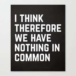 Nothing In Common Funny Quote Canvas Print