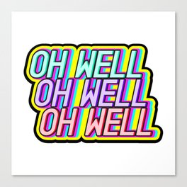 OH WELL Canvas Print