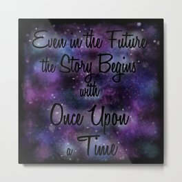 Even in the Future the Story Begins with Once Upon a Time Metal Print