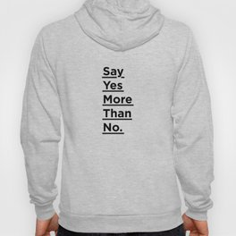 Say Yes More Than No black and white monochrome typography poster design home wall bedroom decor Hoody