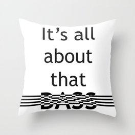 It's all about that bass Throw Pillow