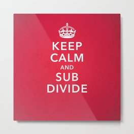 KEEP CALM AND SUBDIVIDE Metal Print