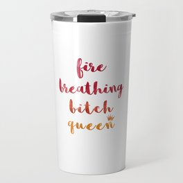 Fire Breathing Bitch Queen Travel Mug