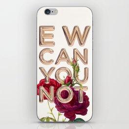 EW CAN YOU NOT iPhone Skin