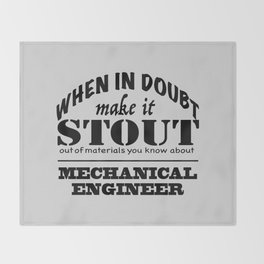 When in Doubt, Make it Stout - Mechanical Engineer Throw Blanket