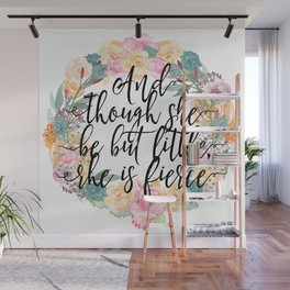And though she be but little, she is fierce. Wall Mural