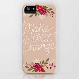 Make Change iPhone Case