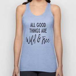 All Good Things Are Wild & Free Unisex Tank Top