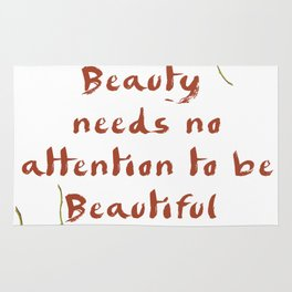 Beauty needs no attention to be Beautiful Rug