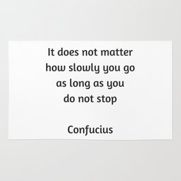 Confucius Motivational Quote - It does not matter how slowly you go as long as you do not stop Rug
