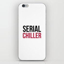 Serial Chiller Funny Quote iPhone Skin