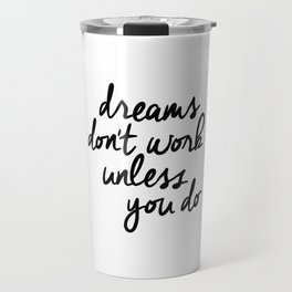 Dreams Don't Work Unless You Do black and white modern typographic quote canvas wall art home decor Travel Mug