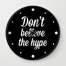 Don't Believe The Hype Quote Wall Clock