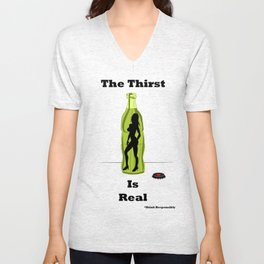 Thirst is real  Unisex V-Neck