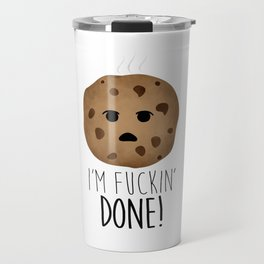 I'm Fuckin' Done! Travel Mug