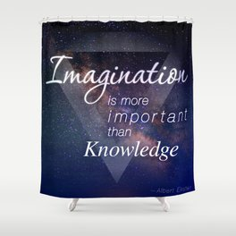 Imagination is more important than Knowledge Shower Curtain