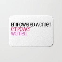 Empowered women empower women. Bath Mat