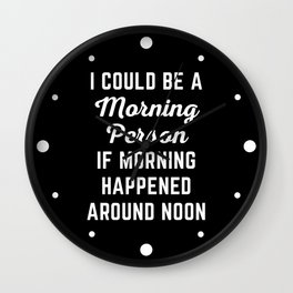 Could Be Morning Person Funny Quote Wall Clock