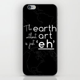 """The Earth Without Art is Just """"Eh"""" (black background) iPhone Skin"""