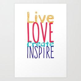 Live Love Create Inspire Art Print