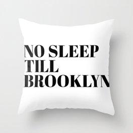 no sleep till Brooklyn Throw Pillow