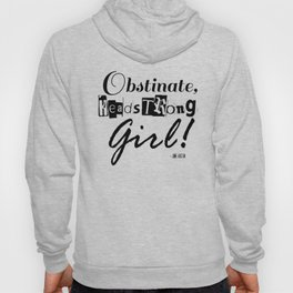 Obstinate, Headstrong Girl - Jane Austen quote from Pride and Prejudice Hoody