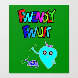 Fwendly Fwuit - Hee-ey Canvas Print
