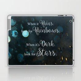 When it rains, look for rainbows. When it's dark, look for stars! Laptop & iPad Skin