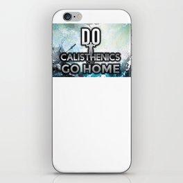 Do Calisthenics or GO HOME iPhone Skin