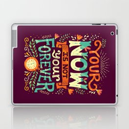 Your now is not your forever Laptop & iPad Skin