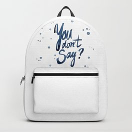 You Don't Say Funny Meme Typography Sarcasm Sarcastic Text Backpack