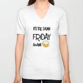 It's the damn Friday again! Unisex V-Neck