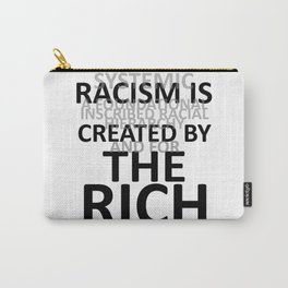 RACISM IS CREATED BY THE RICH Carry-All Pouch