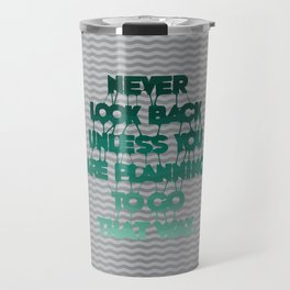 Never look back - Quote Travel Mug