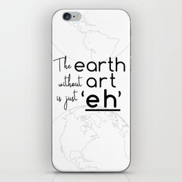"""The Earth Without Art is Just 'Eh"""" iPhone Skin"""