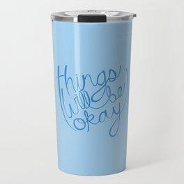 Things Will Be Okay Travel Mug